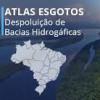 Agência Nacional de Águas disponibiliza Atlas Digitais de Esgoto e Irrigação